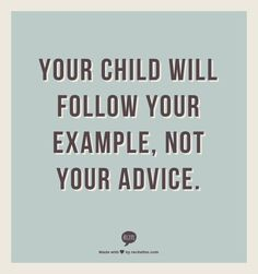 Couldn't agree more! Some people need to realize this. kids learning, remember this, parent respect, agre, wisdom, mom quotes, be good to yourself quotes, advic, role models