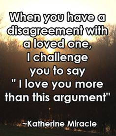 When you have a disagreement with a loved one