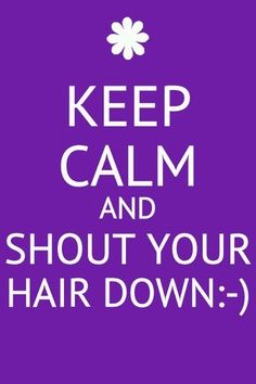 Umm if your going to shout your hair down then there is no way you are going to be calm