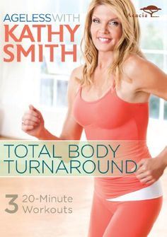 Ageless with Kathy Smith: Total Body Turnaround .  A fitness industry leader for nearly 30 years, Kathy Smith specially designed this program to combat the aging process. Split into three 20-minute workouts, each one targets a physical change people face as they grow older.  DVD & Blu-ray