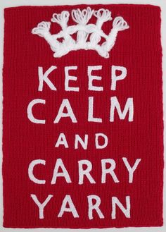 """keep calm and carry yarn"""