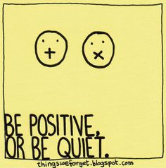 Things We Forget: 1094: Be positive or be quiet.