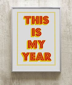 This is MY Year!