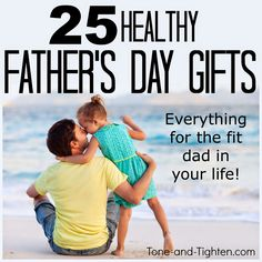 25 Healthy Fathers Day Gift Ideas! Everything for the Dad of Fitness in your life! From Tone-and-Tighten.com