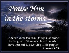Praise Him in the storms!