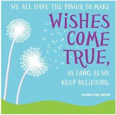 """Love Louisa May Alcott """"We all have the power to make wishes come true, as long as we keep believing."""""""