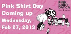 February 27th is Pink Shirt Day in Canada. Go to www.healthaware.org for link to more information.