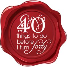 OK well a little late with this idea..but I am thinking of doing a 'list' for my 40th year..