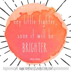 Hey little fighter, soon it will be brighter. #happinessgeneration