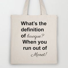 "this Art History ""joke tote"" doesnt make that much sense. Unless your just using terms that sound like broke and money?"
