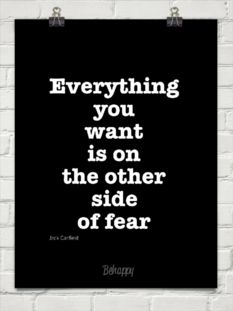 Don't let fear stop you...Everything you want is on the other side of fear.