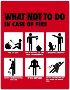 What NOT to do in case of a fire.
