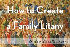 How To Create A Family Litany. Pretty simple, but a great idea!