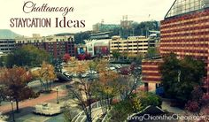 Chattanooga Staycation Ideas: Enjoying Chattanooga Attractions  Events on the Cheap