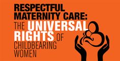 Respectful Maternity Care - Universal Rights of Childbearing Women