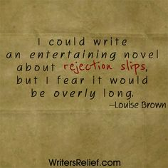 Louise Brown quote for writers.  Writer's Relief #rejection letter #rejection