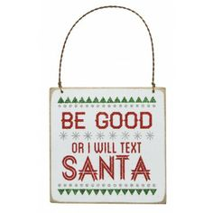 Wooden Christmas Sign: Be Good or I will Text Santa