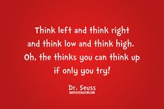 """Think-left-and-think-right-and-think-low-and-think-high.-Oh-the-thinks-you-can-think-up-if-only-you-try-Dr.-Seuss-quote"