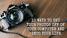 10 Ways To Get Your Photos Off Of Your Computer And Into Your Life