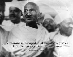 """""""A coward is incapable of exhibiting love; it is the prerogative of the brave."""" - Mahatma Gandhi INFJ 1w2 