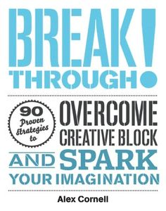How to Break Through Your Creative Block: Strategies from 90 of Today's Most Exciting Creators | Brain Pickings