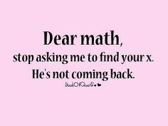 laugh, stuff, dear math, funni, hate math, thought, humor, math quotes, thing