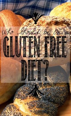 Who Should Be On A Gluten Free Diet?