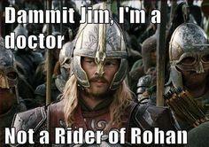 Damn it Jim I'm a rider of Rohan