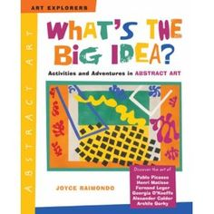 Art - Abstract - What's the Big Idea?: Activities and Adventures in Abstract Art (Art Explorers)