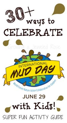 30+ Ways to Celebrate International Mud Day (June 29th)! Celebrate nature, outdoors, and mess by getting really muddy with your kids!