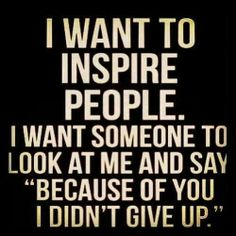 I want to inspire people .....