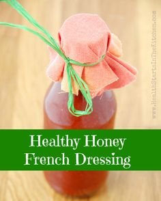Homemade Healthy Honey French Dressing Recipe! No preservatives or yucky ingredients, gluten free, dairy free, egg free, soy free!