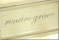 """""""Give Thanks"""" in French- need to make a sign that says this for my kitchen"""