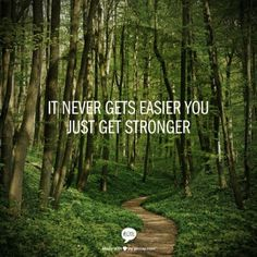 Words of Wisdom. Life, it only makes you stronger.