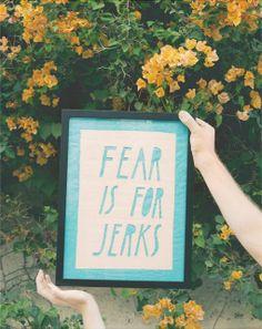 Fear is for Jerks