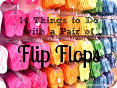 14 Things to Do with a Pair of Flip Flops! (tutorial links included)