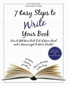 7 Easy Steps to Write Your Book: How to Get Your Book Out of Your Head and a Manuscript In Your Hands! by Ann McIndoo. $9.65. Publisher: Motivational Press, Inc; 1 edition (September 25, 2011). 172 pages. Author: Ann McIndoo