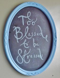 Too Blessed to be Stressed!! :)    {chalkboard from Frillsandfun.com}