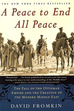 // A Peace to End All Peace: The Fall of the Ottoman Empire and the Creation of the Modern Middle East