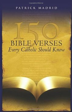 150 Bible Verses Every Catholic Should Know by Patrick Madrid. $10.19. Author: Patrick Madrid. Publisher: Servant Books (July 31, 2008). Publication: July 31, 2008