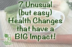 7 Unusual Health Changes that Have A Big Impact