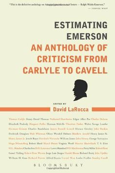 Estimating Emerson: An Anthology of Criticism from Carlyle to Cavell / David LaRocca  http://encore.greenvillelibrary.org/iii/encore/record/C__Rb1370280