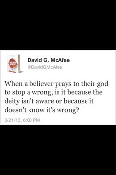 Atheism, Religion, God is Imaginary, Prayer, Morality. When a believer prays to their god to stop a wrong, is it because the deity isn't aware or because it doesn't know it's wrong?