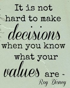 It is not hard to make decisions when you know what your values are -Simple Sojourns