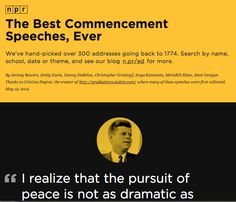 The Best Commencement Speeches, Ever - by NPR - a curated, searchable collection http://apps.npr.org/commencement/