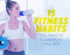 Fitness Habits You Should Establish in Your Twenties -pretty good info!