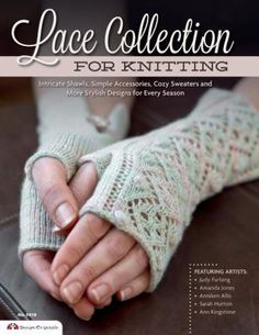 Lace Collection for Knitting: Intricate Shawls, Simple Accessories, Cozy Sweaters and More Stylish Designs for Every Season by Knitter Magazine.