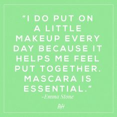 beauty quotes - emma stone - mascara is essential AGREE