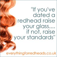 If you've dated a redhead raise your glass, if not raise your standards #redheads