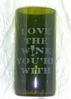 Love The Wine You're With Wine Bottle Glasses (set of 2) Green. $35.00, via Etsy. wine stuff, glasses, bottl idea, green, thing wine, bottl glass, wine bottles, glass paint, awesom quot